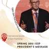 See the new Spring 2021 ISSP President's Message. High topics: World Congress, next ISSP election, IJSEP journal and ISSP Registry and Supervisor's Calls.